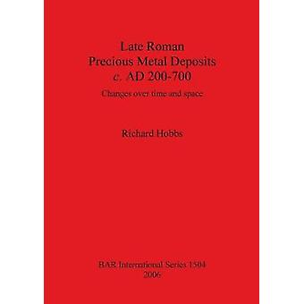 Late Roman Precious Metal Deposits c. AD 200700 Changes over time and space by Hobbs & Richard