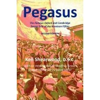 Pegasus The Famous Oxford and Cambridge Soccer Side of the Nineteen Fifties by Shearwood & Ken