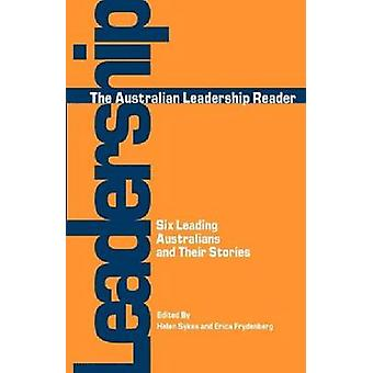 The Australian Leadership Reader Six Leading Australians and Their Stories by Sykes & Helen