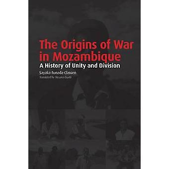 The Origins of War in Mozambique. a History of Unity and Division by FunadaClassen & Sayaka