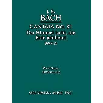 Cantata No.31. Der Himmel lacht die Erde jubilieret BWV 31 Vocal score by Bach & Johann Sebastian