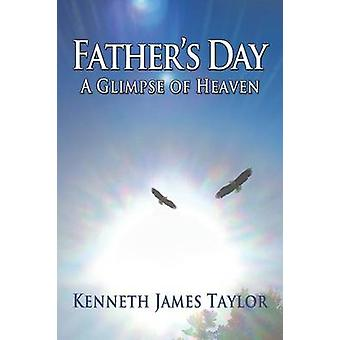 Fathers Day A Glimpse of Heaven by Taylor & Kenneth James