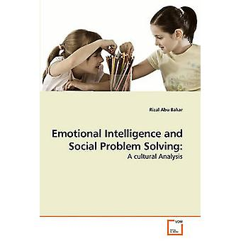 Emotional Intelligence and Social Problem Solving by Abu Bakar & Rizal
