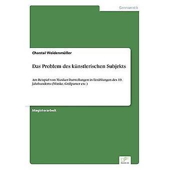 Das Problem des knstlerischen SubjektsAm Beispiel von MusikerDarstellungen in Erzhlungen des 19. Jahrhunderts Mrike Grillparzer etc. by Weidenmller & Chantal