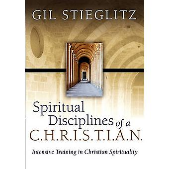 Spiritual Disciplines of a C.H.R.I.S.T.I.A.N. by Stieglitz & Gil