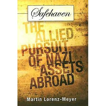 Safehaven - The Allied Pursuit of Nazi Assets Abroad by Martin Lorenz-