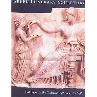 Greek Funerary Sculpture - Catalogue of the Collections at the Getty V