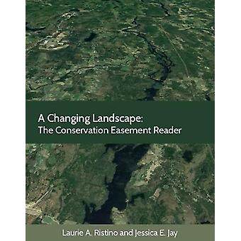 A Changing Landscape - The Conservation Easement Reader by Laurie Rist