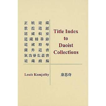 Title Index to Daoist Collections by Louis Komjathy - 9781931483247 B