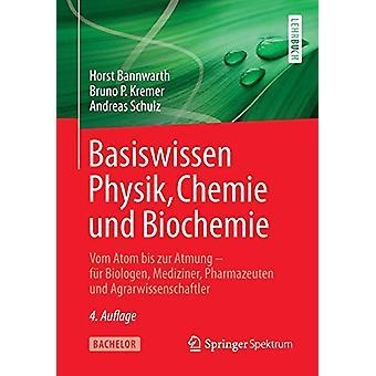 Basiswissen Physik - Chemie Und Biochemie - Vom Atom Bis Zur Atmung -