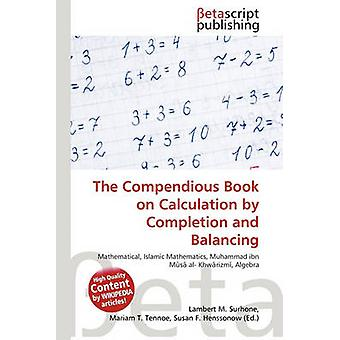The Compendious Book on Calculation by Completion and Balancing by La