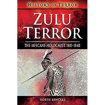 Zulu Terror - The Mfecane Holocaust - 1815-1840 by Robin Binckes - 978