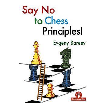 Say No to Chess Principles! by Evgeny Bareev Bareev - 9789492510518 B