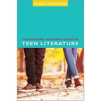 The Readers Advisory Guide to Teen Literature by Angela Carstensen