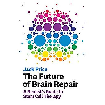 The Future of Brain Repair - A Realist's Guide to Stem Cell Therapy by