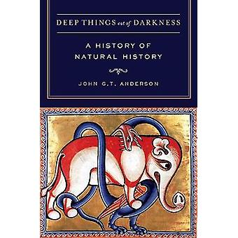 Deep Things out of Darkness - A History of Natural  History