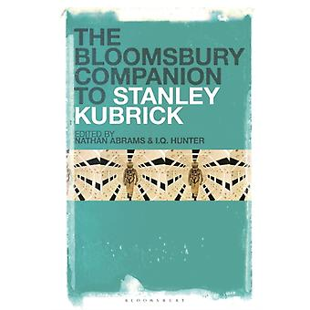 The Bloomsbury Companion to Stanley Kubrick by Edited by I Q Hunter & Edited by Professor Nathan Abrams