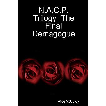 N.A.C.P. Trilogy the Final Demagogue by Alice McCurdy - 9780615177922