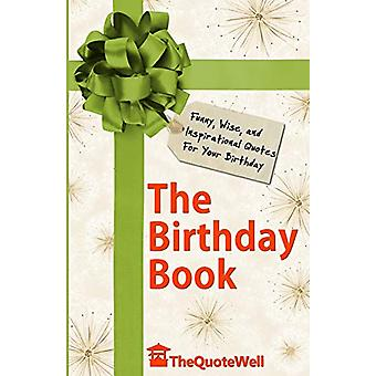 The Birthday Book - Funny - Wise - and Inspirational Quotes for Your B