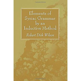 Elements of Syriac Grammar by an Inductive Method by Robert Dick Wils
