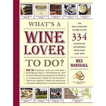 Whats a Wine Lover to Do by Wes Marshall