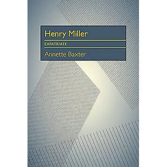 Henry Miller Expatriate by Annette Baxter