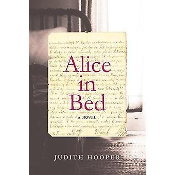 Alice in Bed A Novel by Judith Hooper