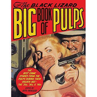 The Black Lizard Big Book of Pulps Die besten Kriminalgeschichten aus den Pulps während ihres goldenen ZeitaltersDie 20er 30er und 40er Jahre von Herausgegeben von Otto Penzler