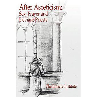 After Asceticism: Sex, Prayer and Deviant Priests
