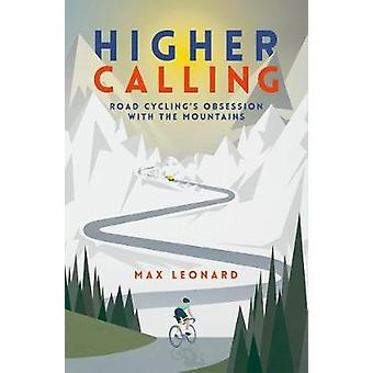 Higher Calling - Road Cycling's Obsession with the Mountains by Max Le