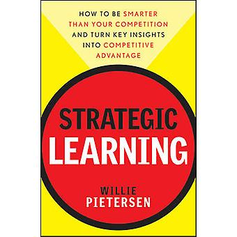 Strategic Learning - How to be Smarter Than Your Competition - and Tur