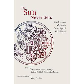 The Sun Never Sets - South Asian Migrants in an Age of U.S. Power by V