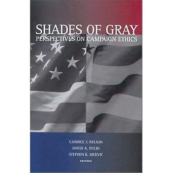 Shades of Gray - Perspectives on Campaign Ethics by Candice J. Nelson