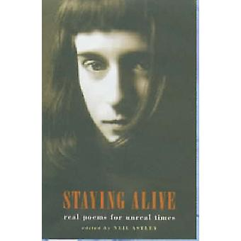 Staying Alive - Real Poems for Unreal Times by Neil Astley - 978185224
