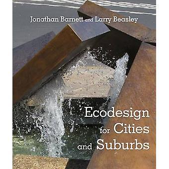 Ökodesign für Städte und Vororte von Jonathan Barnett - Larry Beasley
