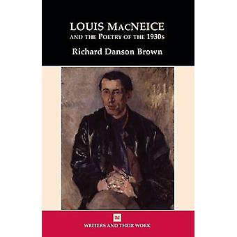 Louis MacNeice and the Poetry of the 1930s (New edition) by Richard D
