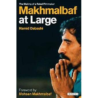 Mohsen Makhmalbaf at Large - The Making of a Rebel Filmmaker by Hamid