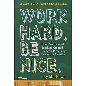 Lavorare sodo. Sii gentile.: come due ispirato insegnanti creati le scuole più promettenti in America