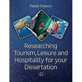Researching Tourism - Leisure and Hospitality for Your Dissertation b