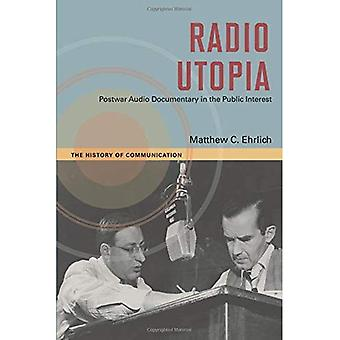 Radio Utopia: Postwar Audio� Documentary in the Public Interest (History of Communication)