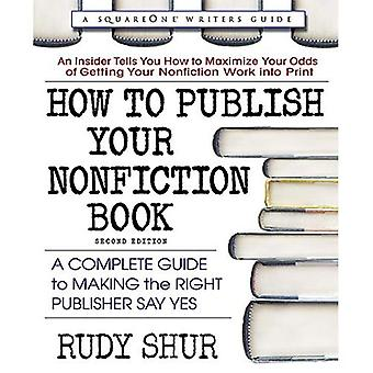 How to Publish Your Nonfiction Book: A Complete� Guide to Making the Right� Publisher Say Yes
