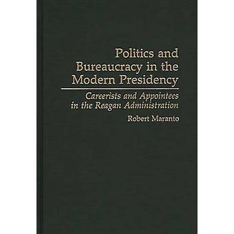 Política y burocracia en las Presidencia moderna arribistas y nombramientos en la administración de Reagan de Maranto y Robert
