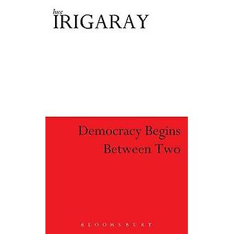 Democracy Begins Between Two by Irigaray & Luce
