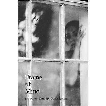 Frame of Mind by Anderson & Timothy B.