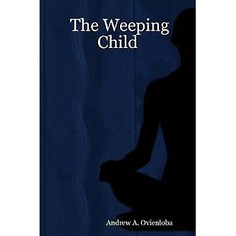The Weeping Child by Ovienloba & Andrew & A.