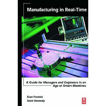 Manufacturing in RealTime A Guide for Managers and Engineers in an Age of Smart Machines by Kennedy & Scott