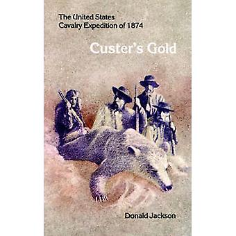 Custers Gold The United States Cavalry Expedition of 1874 by Jackson & Donald