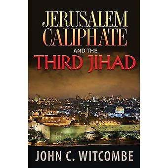 Jerusalem Caliphate and the Third Jihad by Witcombe & John