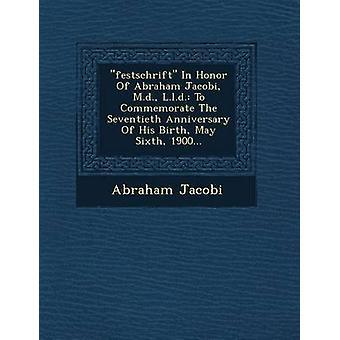 Festschrift en honneur de Abraham Jacobi M.d. L.l.d. Pour commémorer le soixante-dixième anniversaire de sa naissance mai 1900 sixième... par Jacobi & Abraham