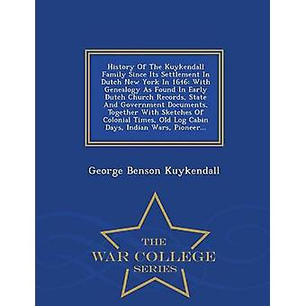 History Of The Kuykendall Family Since Its Settlement In Dutch New York In 1646 With Genealogy As Found In Early Dutch Church Records State And Government Documents Together With Sketches Of Coloni by Kuykendall & George Benson
